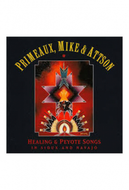 Primeaux & Mike - Healing and Peyote Songs