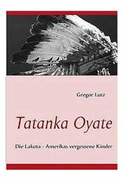 Tatanka Oyate - Die Lakota, Amerikas vergessene ..